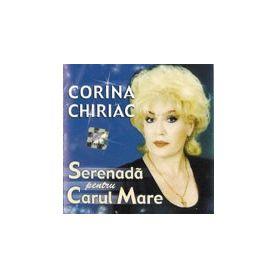 SERENADA PENTRU CARUL MARE - CORINA CHIRIAC