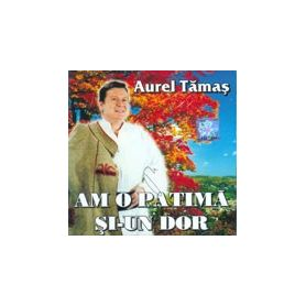 AM O PATIMA SI-UN DOR - AUREL TAMAS