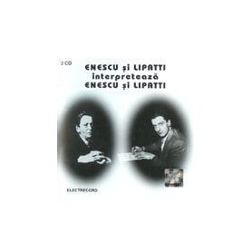 Interpreteaza Enescu si Lipatti - 2CD - Enescu si Lipatti