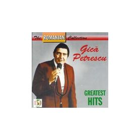 GREATEST HITS - GICA PETRESCU