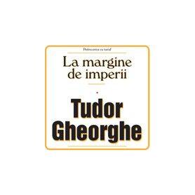 La margine de imperii - Tudor Gheorghe