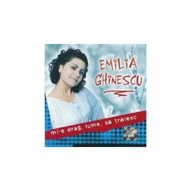 Mi-e drag lume sa traiesc - Emilia Ghinescu