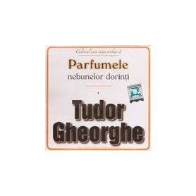 Parfumele nebunelor dorinti - Tudor Gheorghe