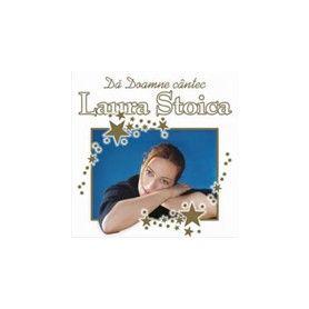 Da, Doamne, cantec - Laura Stoica