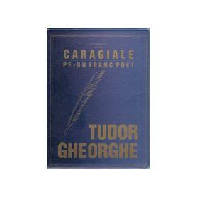 Caragiale pe-un franc poet - Tudor Gheorghe