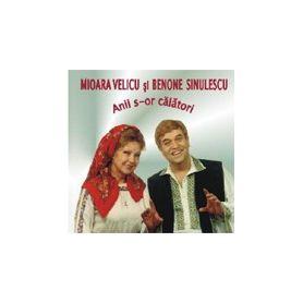 Anii s-or calatori - Mioara Velicu si Benone Sinulescu