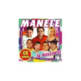 + CD Bonus - Manele ...la maxxim!!!
