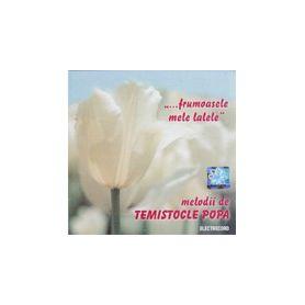 """""""...frumoasele mele lalele"""" - Melodii de Temistocle Popa"""