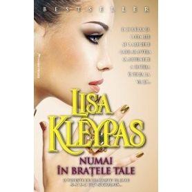 Lisa Kleypas - Numai in bratele tale