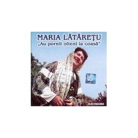 Au pornit olteni la coasa - Maria Lataretu