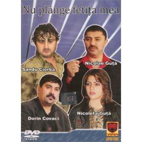 Nu plange fetita mea - DVD - Sandu Ciorba, Nicolae si Nicolete Guta