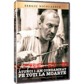 Sergiu Nicolaescu - Atunci i-am condamnat pe toti la moarte
