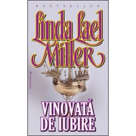 Linda Lael Miller - Vinovata de iubire