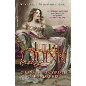 Julia Quinn - Cum sa te casatoresti cu un marchiz
