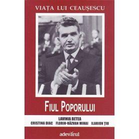 Viata lui Ceausescu - Fiul Poporului