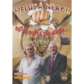 Neluta Neagu - De-ar putea dusmanii...DVD